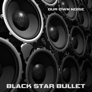 Black Star Bullet - Our Own Noise Front Cover 300